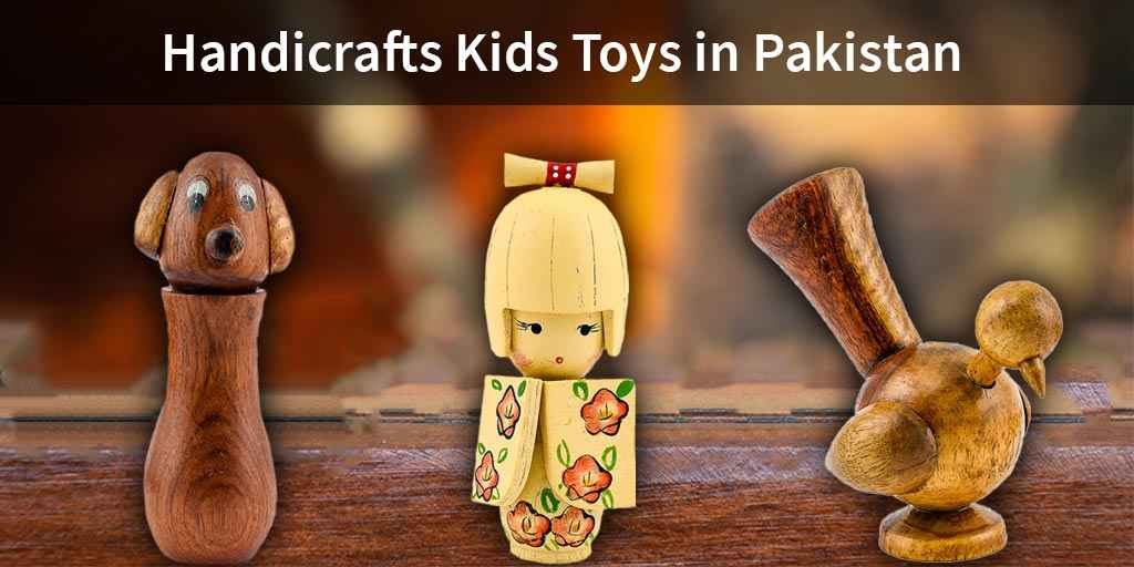 Top 5 Handicraft Kids Toys in Pakistan