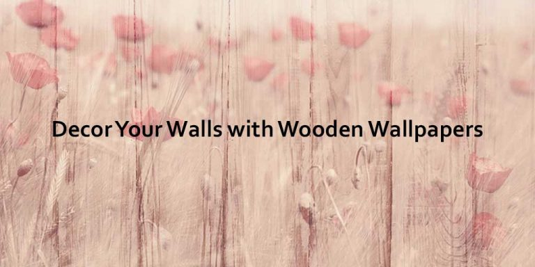 Decor Your Walls with Wooden Wallpapers